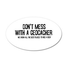 Dont Mess with a Geocacher 35x21 Oval Wall Decal