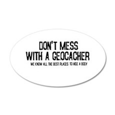 Dont Mess with a Geocacher 20x12 Oval Wall Decal