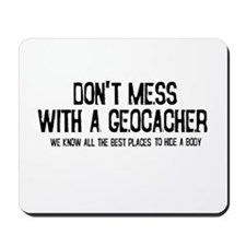 Dont Mess with a Geocacher Mousepad