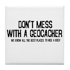 Dont Mess with a Geocacher Tile Coaster