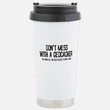 Dont Mess with a Geocacher Stainless Steel Travel