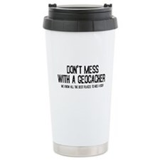 Dont Mess with a Geocacher Travel Mug
