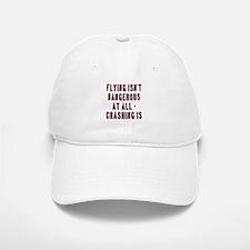 Flying Isnt Dangerous Baseball Baseball Cap