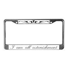 I Am All Astonishment License Plate Frame