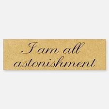I Am All Astonishment Bumper Bumper Sticker