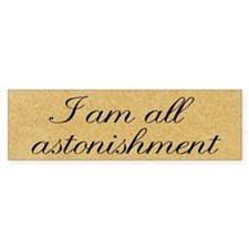 I Am All Astonishment Bumper Sticker