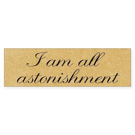 I Am All Astonishment Sticker (Bumper)