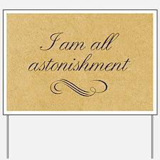 I Am All Astonishment Yard Sign