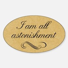 I Am All Astonishment Sticker (Oval)