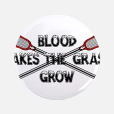 """Lacrosse blood makes the grass grow 3.5"""" Button"""