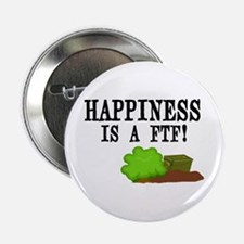 "Happiness is A FTF 2.25"" Button"