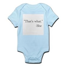 """That's what,"" she said. Infant Bodysuit"