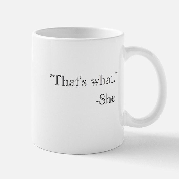 """""""That's what,"""" she said. Mug"""