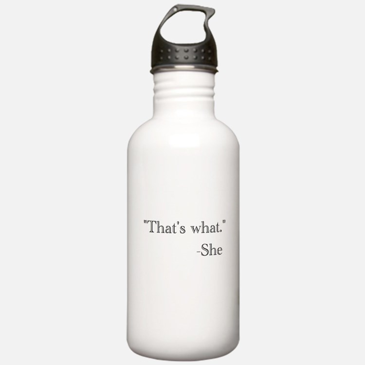 """""""That's what,"""" she said. Water Bottle"""