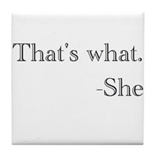 """""""That's what,"""" she said. Tile Coaster"""