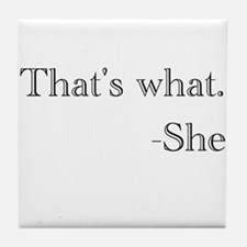 """That's what,"" she said. Tile Coaster"