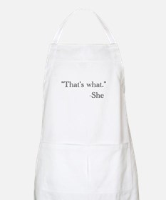 """""""That's what,"""" she said. Apron"""