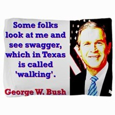 Some Folks Look At Me - G W Bush Pillow Sham