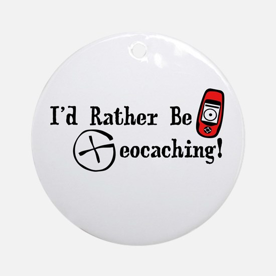 Rather Be Geocaching Ornament (Round)