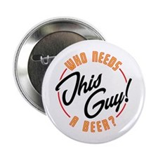 "Need a Beer? 2.25"" Button"