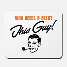 Need a Beer? Mousepad