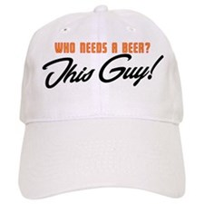 Need a Beer? Baseball Cap