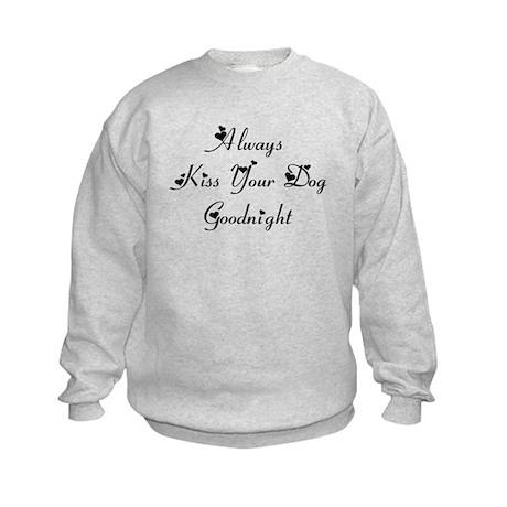 Always Kiss Your Dog Goodnight Kids Sweatshirt