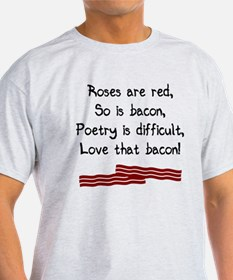 Roses are red so is bacon T-Shirt