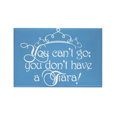 Can't Go, No Tiara Rectangle Magnet
