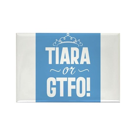 Tiara Or GTFO Rectangle Magnet