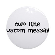 Two Line Custom Message Ornament (Round)
