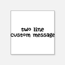 "Two Line Custom Message Square Sticker 3"" x 3"""