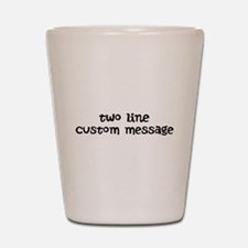 Two Line Custom Message Shot Glass