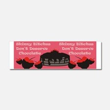 Skinny bitches don't deserve chocolate Car Magnet