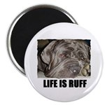 LIFE IS RUFF Magnet