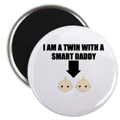 I'M A TWIN WITH A SMART DADDY Magnet