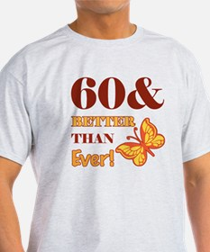 60 And Better Than Ever! T-Shirt