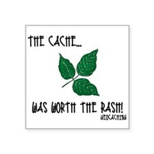 "The Cache was worth the rash! Square Sticker 3"" x"
