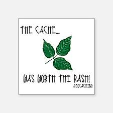 """The Cache was worth the rash! Square Sticker 3"""" x"""