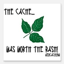 """The Cache was worth the rash! Square Car Magnet 3"""""""