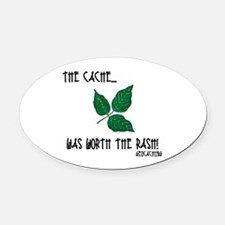 The Cache was worth the rash! Oval Car Magnet