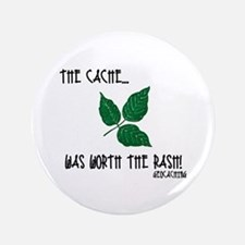 "The Cache was worth the rash! 3.5"" Button"