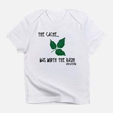 The Cache was worth the rash! Infant T-Shirt