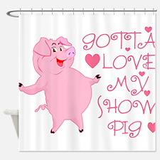 Gotta Love My Show Pig Shower Curtain