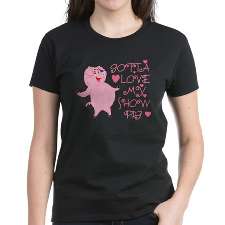 Gotta Love My Show Pig Women's Dark T-Shirt