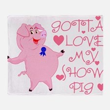 Gotta Love My Show Pig Throw Blanket