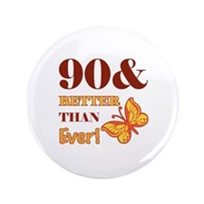 "90 And Better Than Ever! 3.5"" Button"