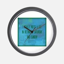 I really Need an extra weekend day Wall Clock