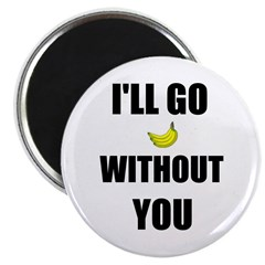 I'LL GO BANANAS WITHOUT YOU Magnet