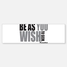 Be As you Wish To Seem Bumper Bumper Sticker